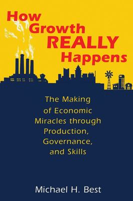 and Skills  Governance How Growth Really Happens: The Making of Economic Miracles Through Production
