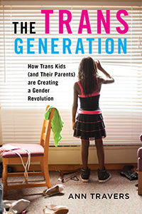 Trans Generation: How Trans Kids (and Their Parents) are Creating a Gender Revolution