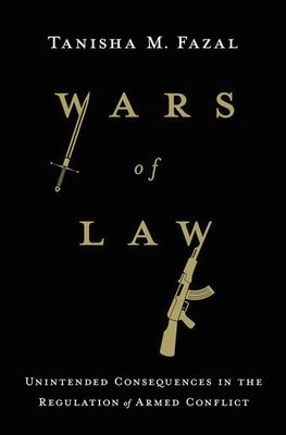 Wars of Law: Unintended Consequences in the Regulation of Armed Conflict