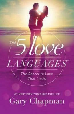 The Five 5 Love Languages: The Secret To Love That Lasts