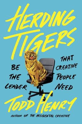 Herding Tigers - Be the Leader That Creative People Need