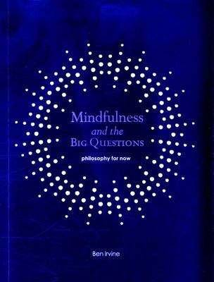Mindfulness and the Big Questions: Philosophy for Now
