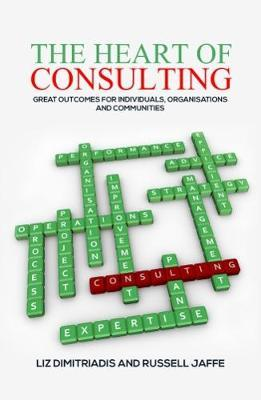 The Heart of Consulting: Great Outcomes for Individuals, Organisations and Communities