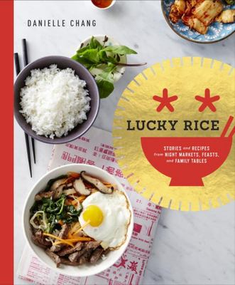 Lucky Rice: Rice Bowls, Noodles, Curries, and More from Night Markets, Grand Feasts, and Dinner Tables
