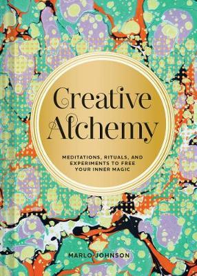Creative Alchemy : Meditations, Rituals, and Experiments to Free Your Inner Magic