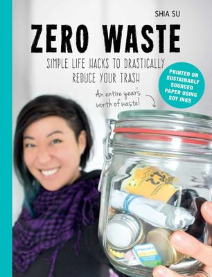 Zero Waste - Eliminate Your Trash, Simplify Your Life, and Heal the Earth