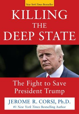 Killing the Deep State - The Fight to Save President Trump