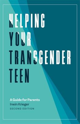 Helping Your Transgender Teen, 2nd Edition - A Guide for Parents