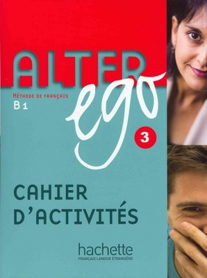 Alter Ego 3 / B1 cahier d'activities