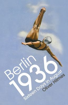 Berlin 1936 - Sixteen Days in August
