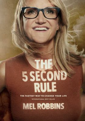The 5 Second Rule: The Surprisingly Simple Way to Live, Love, and Speak with Courage