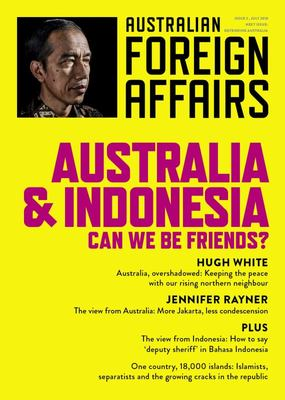 Australia and Indonesia: Can We Be Friends?: Australian Foreign Affairs - Issue 3