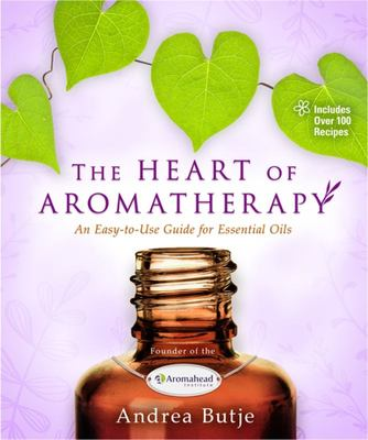 Heart of Aromatherapy - An Easy-to-Use Guide for Essential Oils