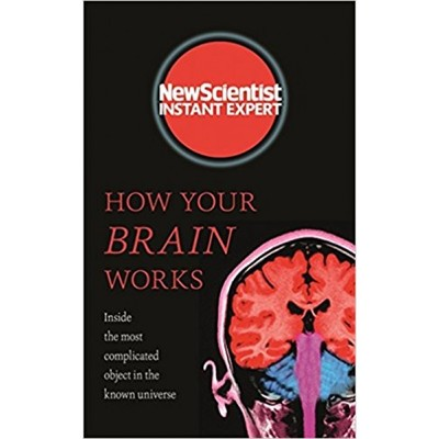How your Brain Works - New Scientist Instant Expert