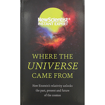 Where the Universe Came From - New Scientist Instant Expert