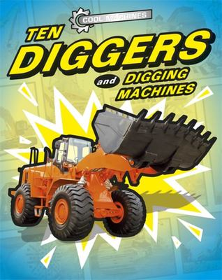Cool Machines - Ten Diggers and Digging Machines
