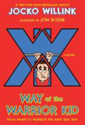 Way of the Warrior Kid - From Wimpy to Warrior the Navy SEAL Way: a Novel