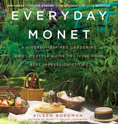 Everyday Monet - A Giverny-Inspired Gardening and Lifestyle Guide to Living Your Best Impressionist Life