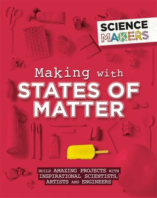 Making with States of Matter