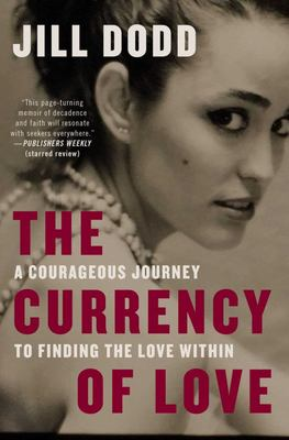 The Currency of Love - A Wild, Spirited Girl's Search for Freedom, Independence, and Inner Peace