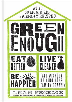 Green Enough - The Mamavation Guide to a Less Toxic Life. Eat Better, Live Cleaner, Be Happier (All Without Driving Your Family Crazy!)