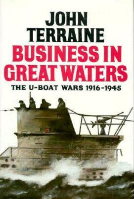 Business in Great Waters - The U-Boat Wars, 1916-1945