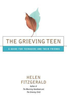 The Grieving TeenA Guide for Teenagers and Their Friends