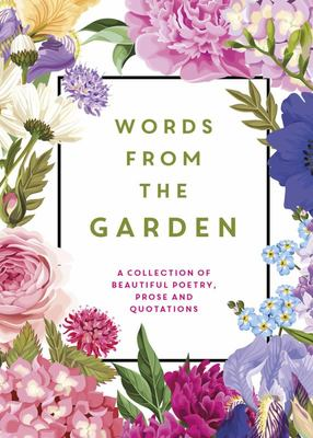 Words from the Garden - A Collection of Beautiful Poetry, Prose and Quotations