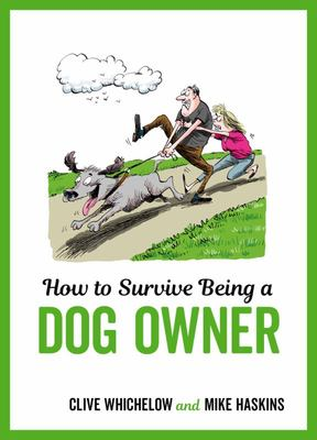 How to Survive Being a Dog Owner - Tongue-In-Cheek Advice and Cheeky Illustrations about Being a Dog Owner