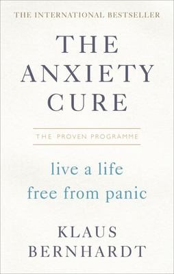 The Anxiety Cure: The Life-Changing Programme to Stop Panic Attacks and Anxiety Fast