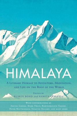 Himalaya - A Literary Homage to Adventure, Meditation, and Life on the Roof of the World