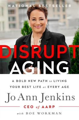 Disrupt Aging - A Bold New Path to Living Your Best Life at Every Age