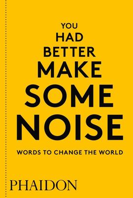 You Had Better Make Some Noise : Words to Change the World