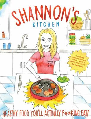 Shannon's Kitchen: Healthy Food You'll Actually F**king Eat!