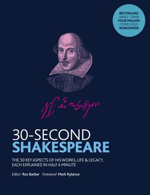 30-Second Shakespeare The 50 Most Significant Ideas, Themes and Events, Each Explained in Half a Minute