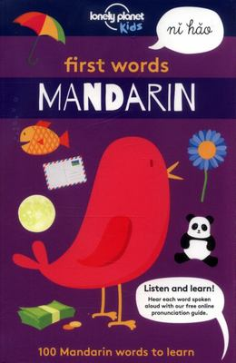First Words Mandarin: 100 Mandarin Words to Learn (Lonely Planet Kids)