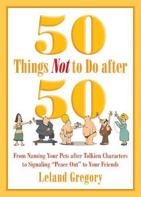 50 Things Not to Do After 50: From Naming Your Pets After Tolkien Characters to Signaling Peace Out to Your Friends
