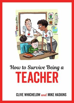 """How to Survive Being a Teacher[""""Tongue-In-Cheek Advice and Cheeky Illustrations about Being a Teacher""""]"""
