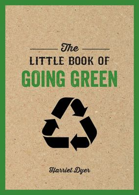 The Little Book of Going Green - Ways to Make the World a Better Place