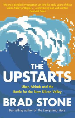 The Upstarts - How Uber, Airbnb, and the Killer Companies of the New Silicon Valley Are Changing the World