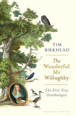 The Wonderful Mr Willughby - The First True Ornithologist