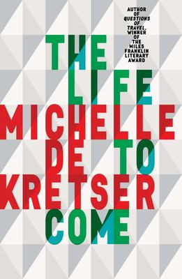The Life to Come  [Miles Franklin 2018 Shortlist]
