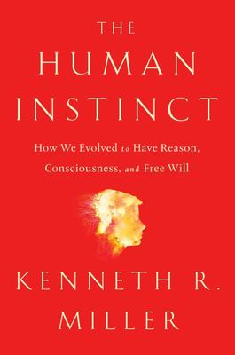 The Human Instinct - How We Evolved to Have Reason, Consciousness, and Free Will