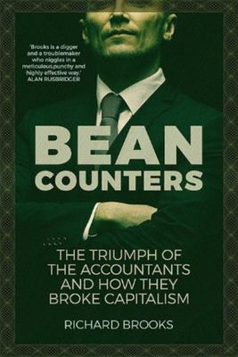 Bean Counters - The Triumph of the Accountants and How They Broke Capitalism