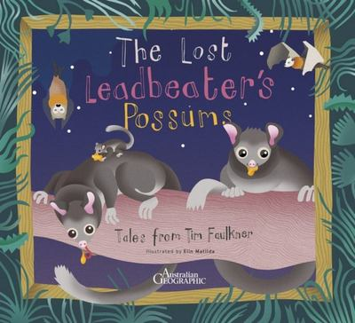 The Leadbeaters Possum: Tales from Tim Faulkner