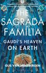 The Sagrada Familia: Gaudi's Heaven on Earth
