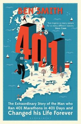 401 - The Extraordinary Story of the Man Who Ran 401 Marathons in 401 Days and Changed His Life Forever