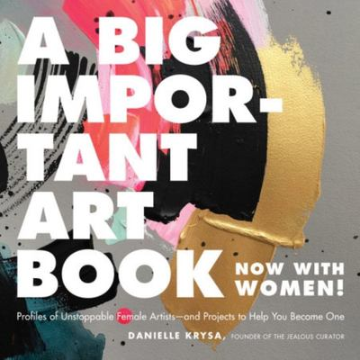 A Big Important Art Book (Now with Women) - Profiles and Projects from Inspiring Female Artists