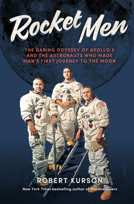 Rocket Men - The Daring Odyssey of Apollo 8 and the Astronauts Who Made Man's First Journey to the Moon