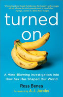 "Turned On[""A Mind-Blowing Investigation into How Sex Has Shaped Our World""]"